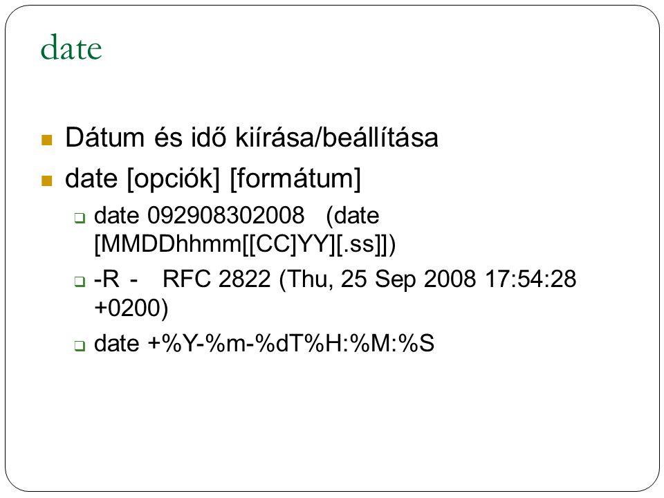date Dátum és idő kiírása/beállítása date [opciók] [formátum]